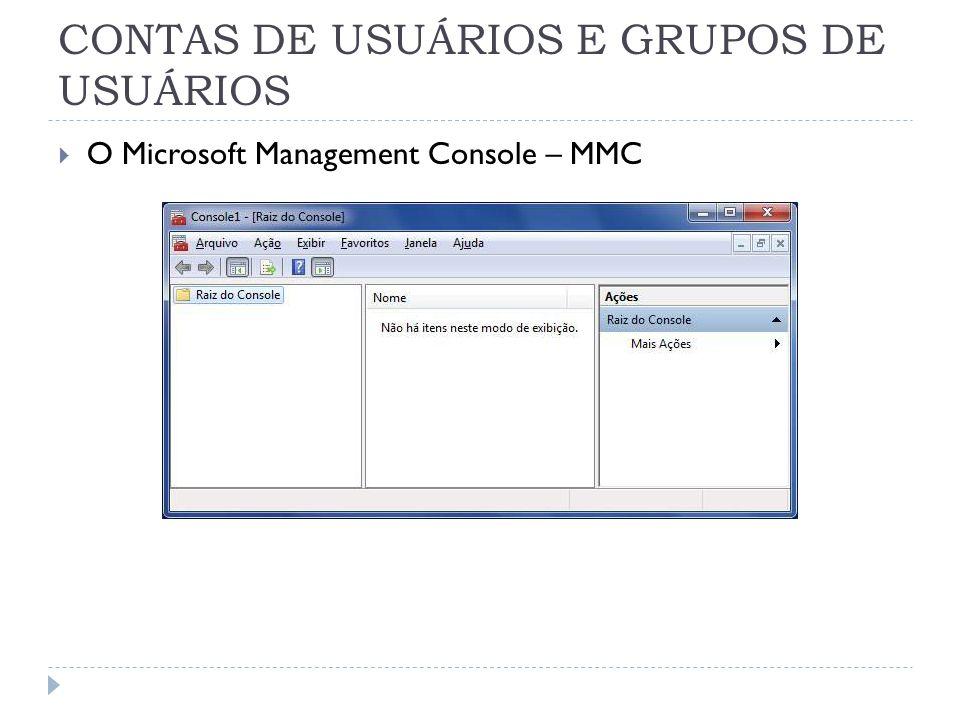 CONTAS DE USUÁRIOS E GRUPOS DE USUÁRIOS  O Microsoft Management Console – MMC.