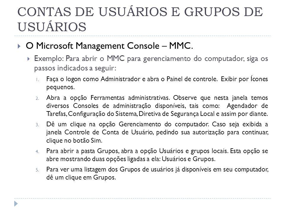 CONTAS DE USUÁRIOS E GRUPOS DE USUÁRIOS  O Microsoft Management Console – MMC  MMC: Gerenciador do Computador