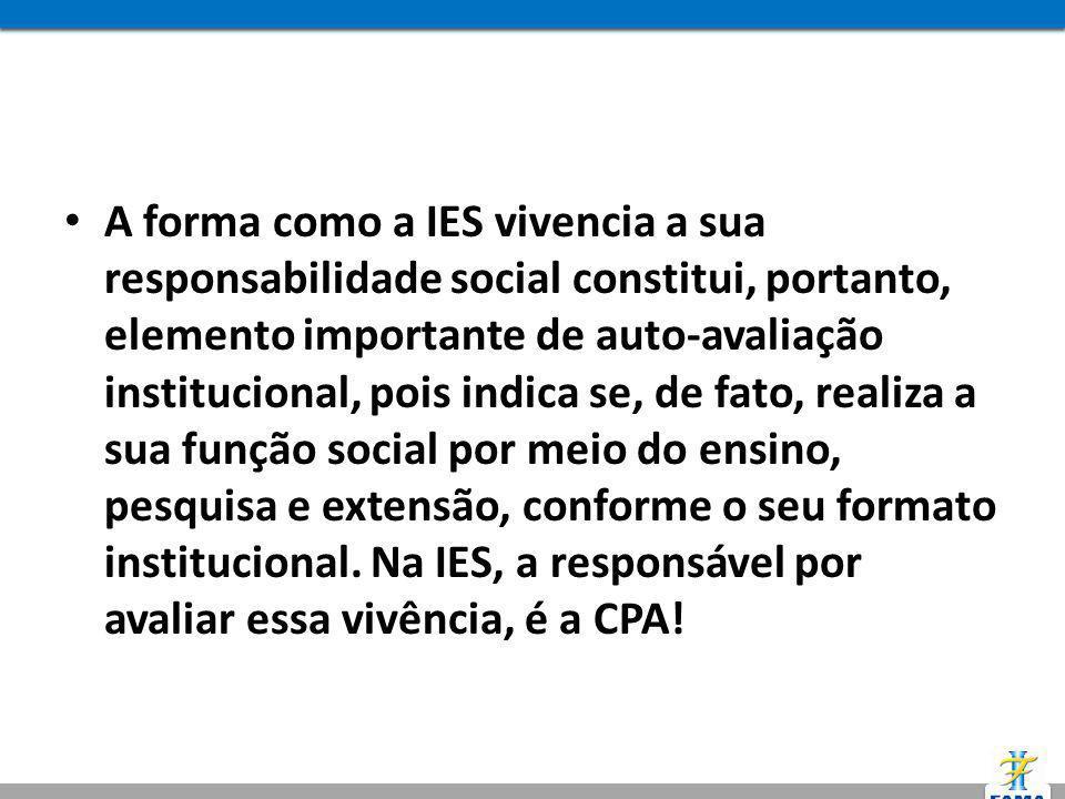 A forma como a IES vivencia a sua responsabilidade social constitui, portanto, elemento importante de auto-avaliação institucional, pois indica se, de