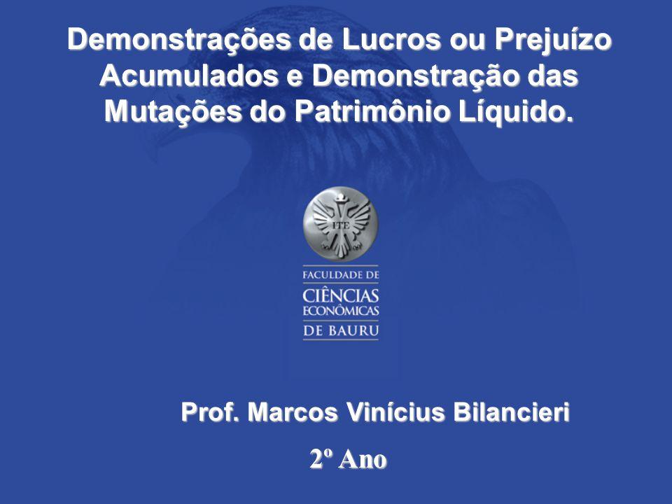Demonstrações de Lucros ou Prejuízo Acumulados e Demonstração das Mutações do Patrimônio Líquido. Prof. Marcos Vinícius Bilancieri 2º Ano