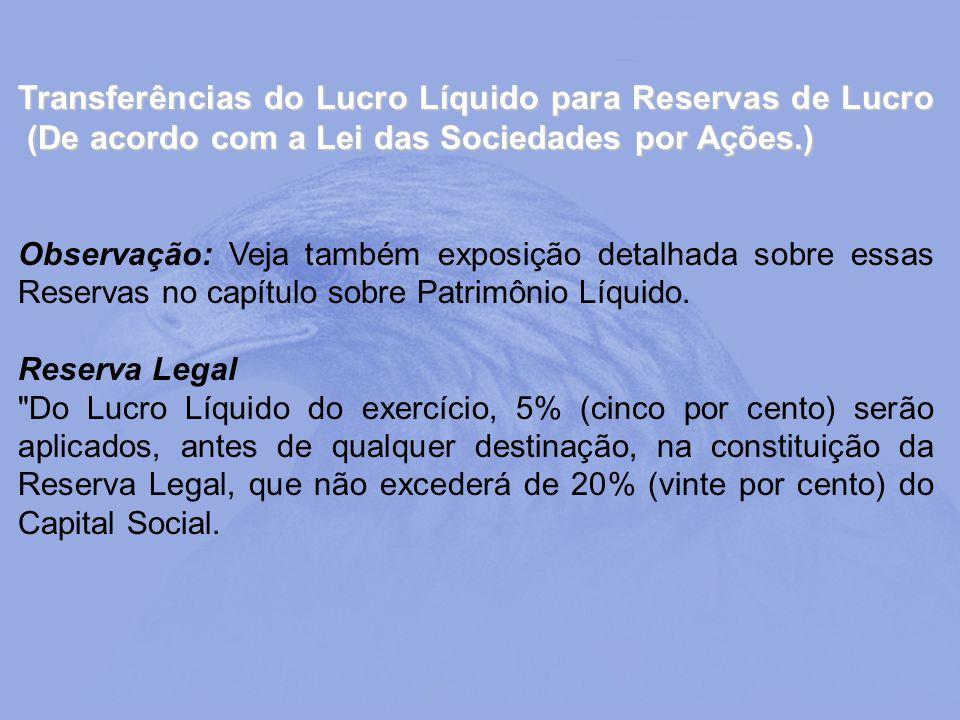 Transferências do Lucro Líquido para Reservas de Lucro (De acordo com a Lei das Sociedades por Ações.) Observação: Veja também exposição detalhada sob