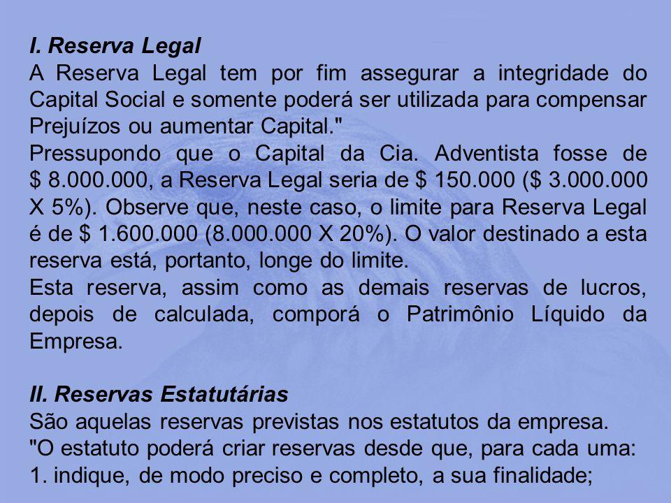 I. Reserva Legal A Reserva Legal tem por fim assegurar a integridade do Capital Social e somente poderá ser utilizada para compensar Prejuízos ou aume