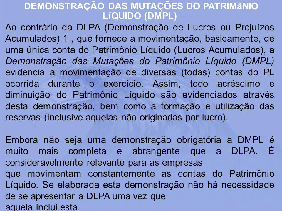 DEMONSTRAÇÃO DAS MUTAÇÕES DO PATRIMâNIO LíQUIDO (DMPL) Ao contrário da DLPA (Demonstração de Lucros ou Prejuízos Acumulados) 1, que fornece a moviment