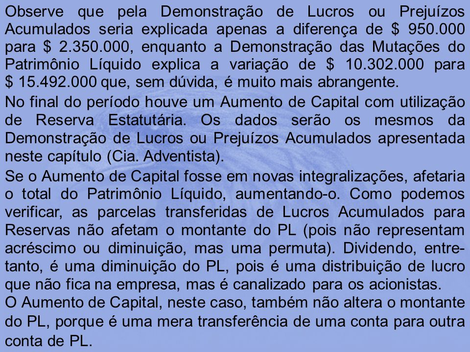 Observe que pela Demonstração de Lucros ou Prejuízos Acumulados seria explicada apenas a diferença de $ 950.000 para $ 2.350.000, enquanto a Demonstra