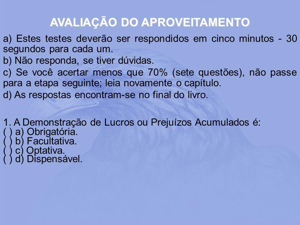 AVALIAÇÃO DO APROVEITAMENTO a) Estes testes deverão ser respondidos em cinco minutos - 30 segundos para cada um. b) Não responda, se tiver dúvidas. c)