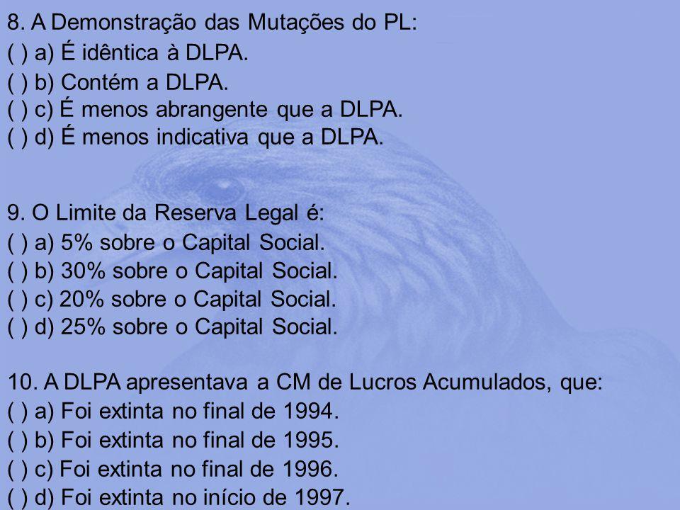 8. A Demonstração das Mutações do PL: ( ) a) É idêntica à DLPA. ( ) b) Contém a DLPA. ( ) c) É menos abrangente que a DLPA. ( ) d) É menos indicativa