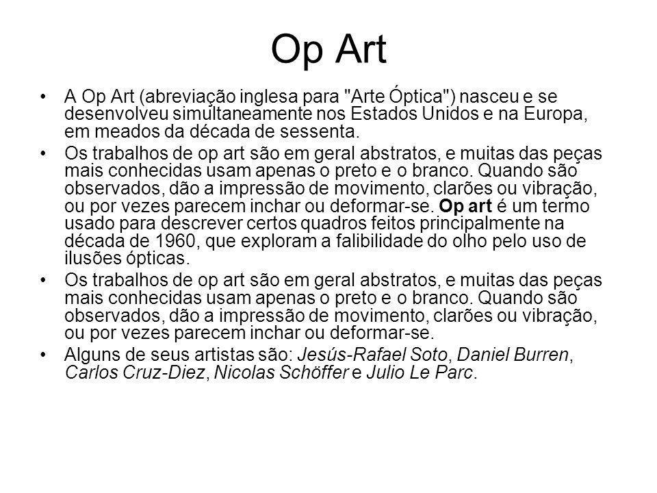 Op Art A Op Art (abreviação inglesa para Arte Óptica ) nasceu e se desenvolveu simultaneamente nos Estados Unidos e na Europa, em meados da década de sessenta.