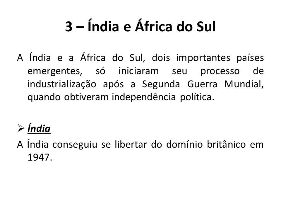 A Índia e a África do Sul, dois importantes países emergentes, só iniciaram seu processo de industrialização após a Segunda Guerra Mundial, quando obt