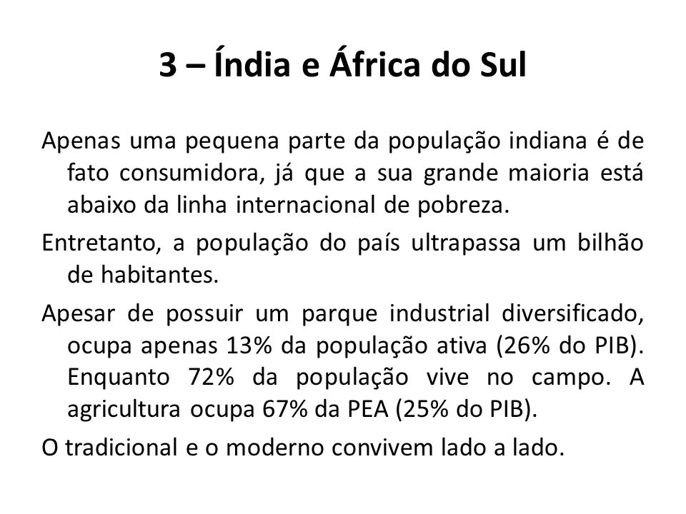 Apenas uma pequena parte da população indiana é de fato consumidora, já que a sua grande maioria está abaixo da linha internacional de pobreza. Entret
