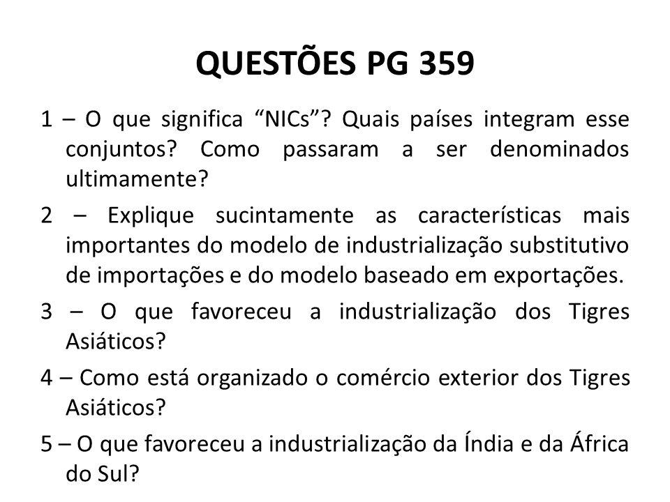 """QUESTÕES PG 359 1 – O que significa """"NICs""""? Quais países integram esse conjuntos? Como passaram a ser denominados ultimamente? 2 – Explique sucintamen"""