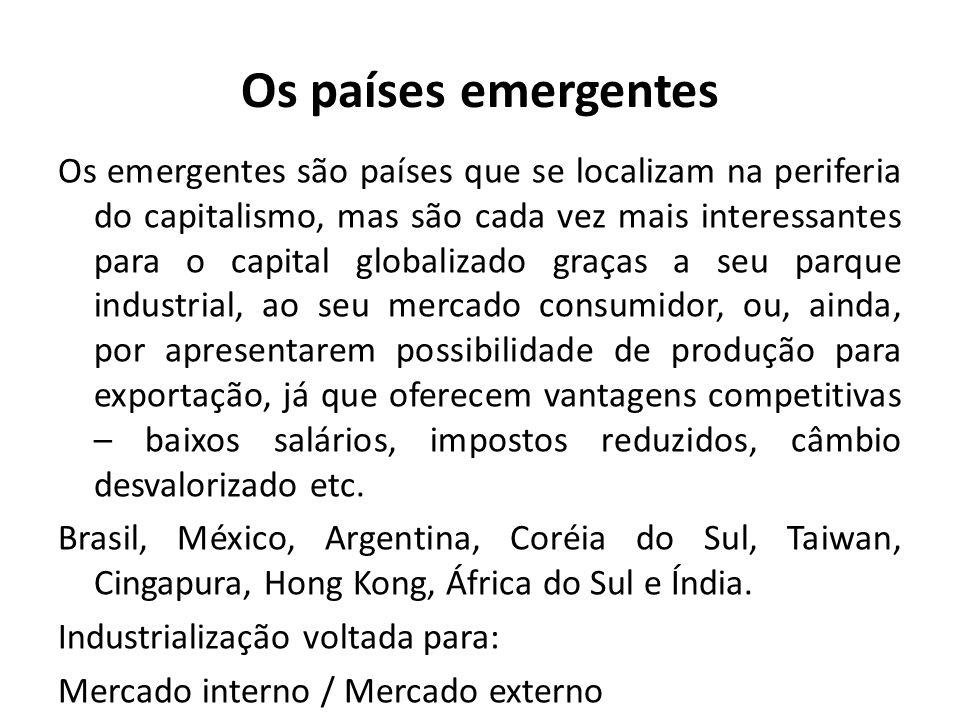 Os países emergentes Os emergentes são países que se localizam na periferia do capitalismo, mas são cada vez mais interessantes para o capital globali