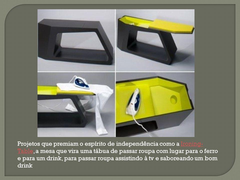 Projetos que premiam o espírito de independência como a Ironing- Table, a mesa que vira uma tábua de passar roupa com lugar para o ferro e para um dri