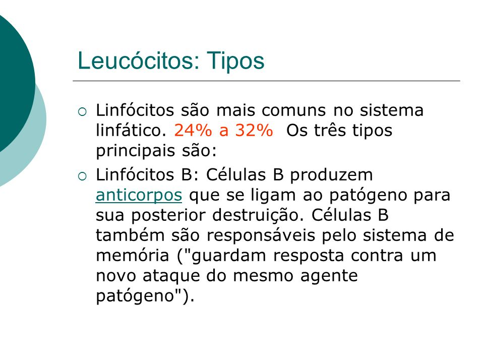 Leucócitos: Tipos  Linfócitos são mais comuns no sistema linfático. 24% a 32% Os três tipos principais são:  Linfócitos B: Células B produzem antico