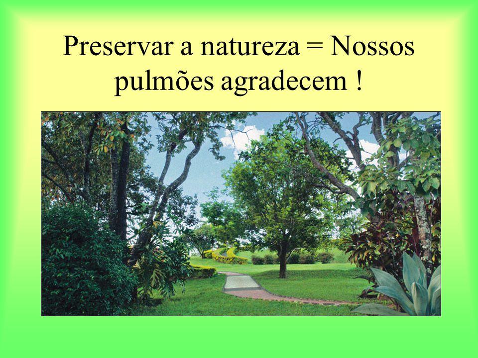 Preservar a natureza = Nossos pulmões agradecem !