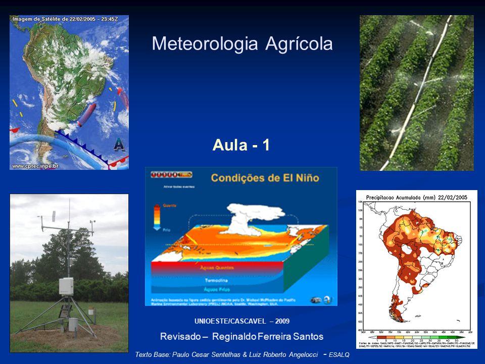 Meteorologia Agrícola UNIOESTE/CASCAVEL – 2009 Revisado – Reginaldo Ferreira Santos Texto Base: Paulo Cesar Sentelhas & Luiz Roberto Angelocci - ESALQ