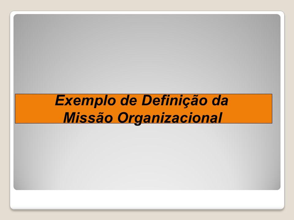Exemplo de Definição da Missão Organizacional