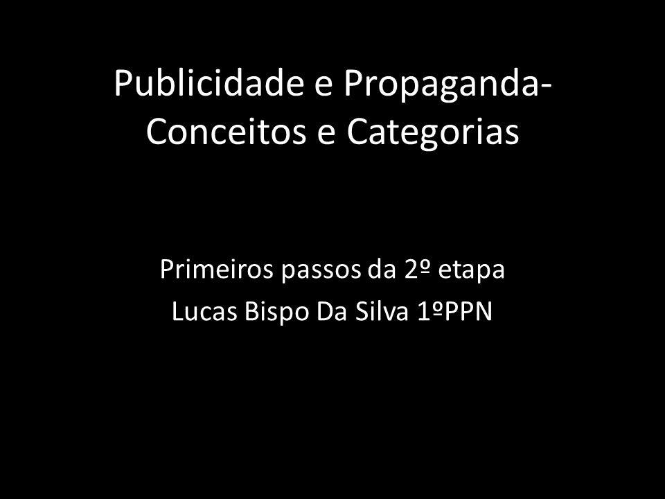 Publicidade e Propaganda- Conceitos e Categorias Primeiros passos da 2º etapa Lucas Bispo Da Silva 1ºPPN