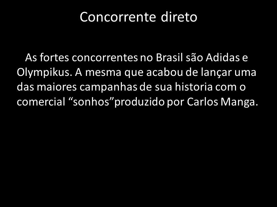 Concorrente direto As fortes concorrentes no Brasil são Adidas e Olympikus. A mesma que acabou de lançar uma das maiores campanhas de sua historia com