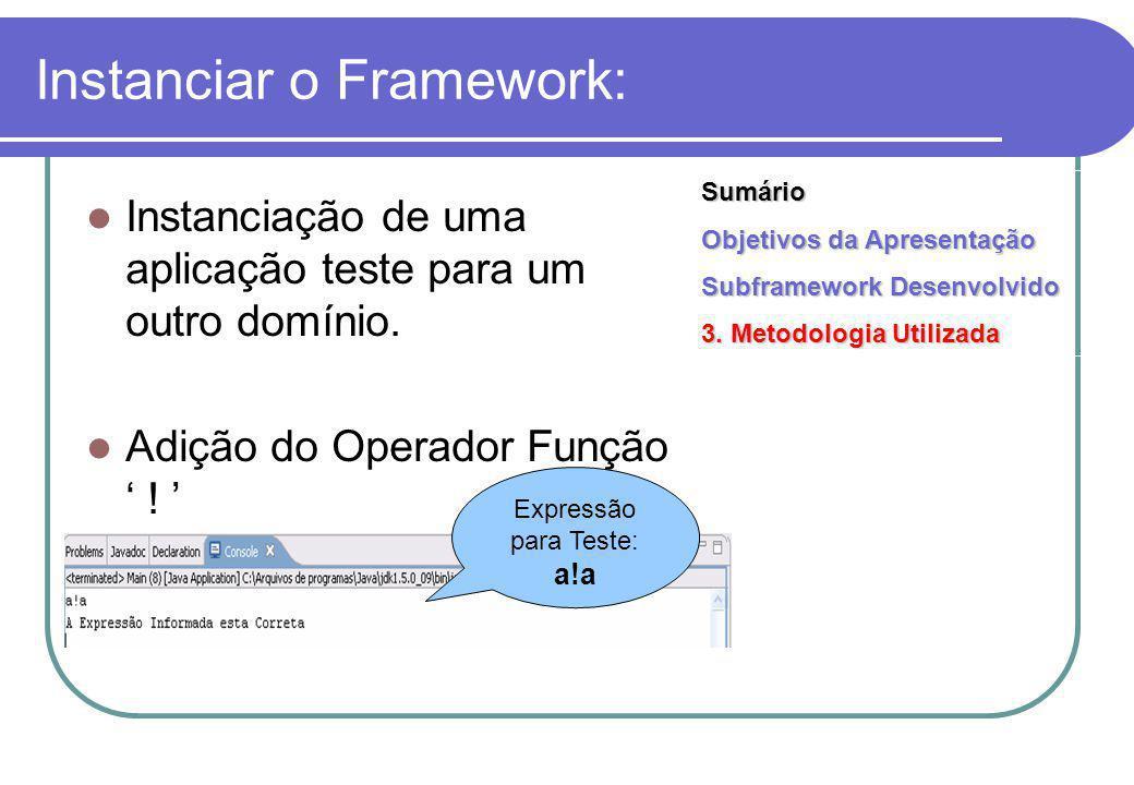 Instanciar o Framework: Instanciação de uma aplicação teste para um outro domínio.
