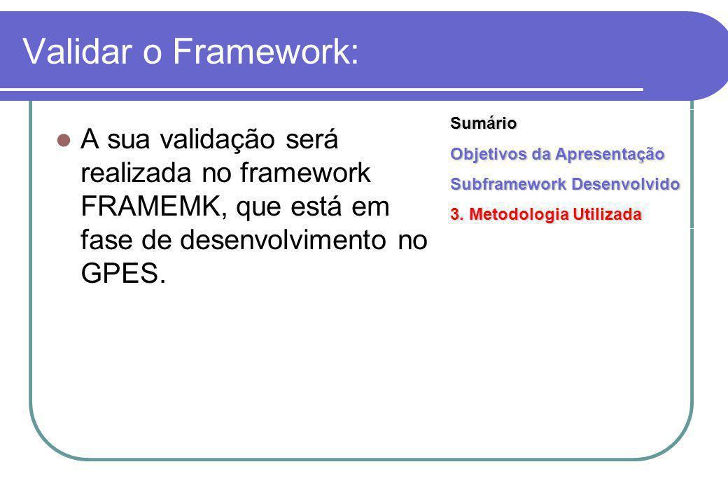 Validar o Framework: A sua validação será realizada no framework FRAMEMK, que está em fase de desenvolvimento no GPES.