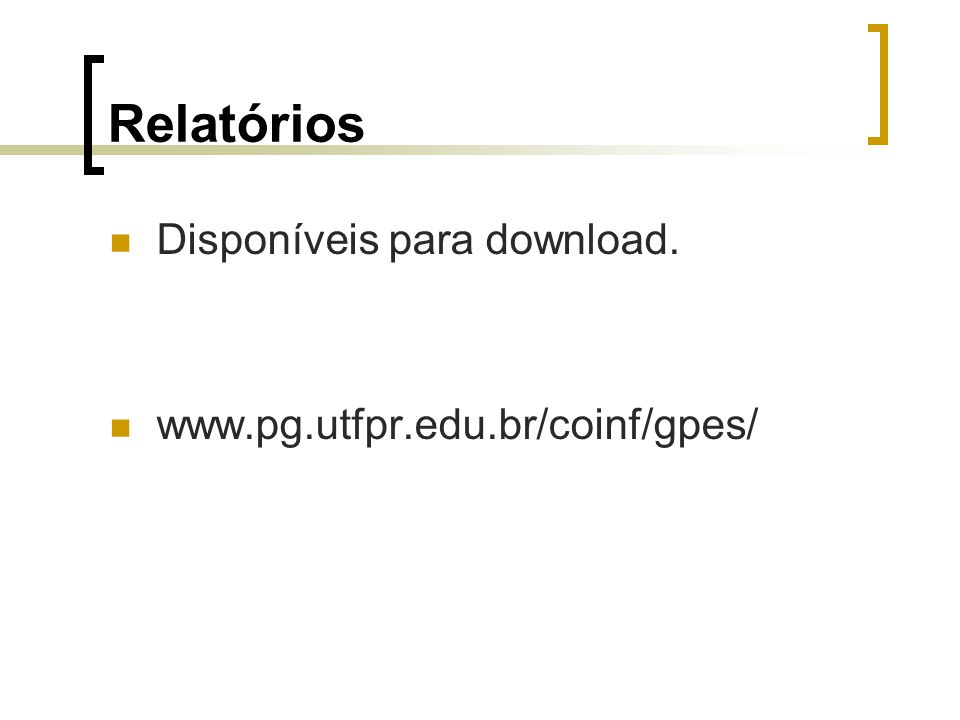 Relatórios Disponíveis para download. www.pg.utfpr.edu.br/coinf/gpes/