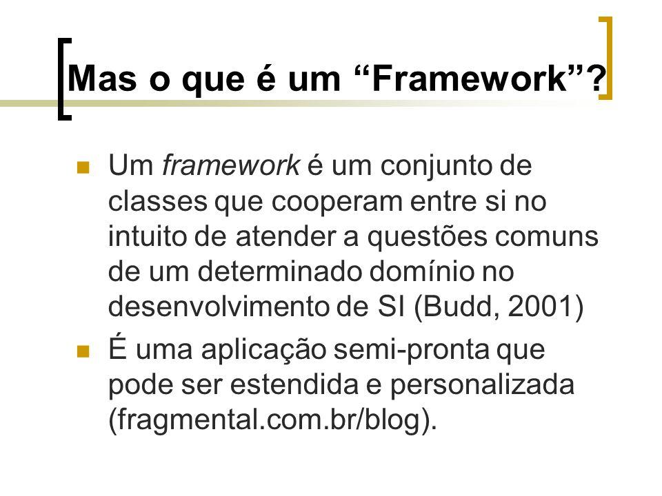 """Mas o que é um """"Framework""""? Um framework é um conjunto de classes que cooperam entre si no intuito de atender a questões comuns de um determinado domí"""