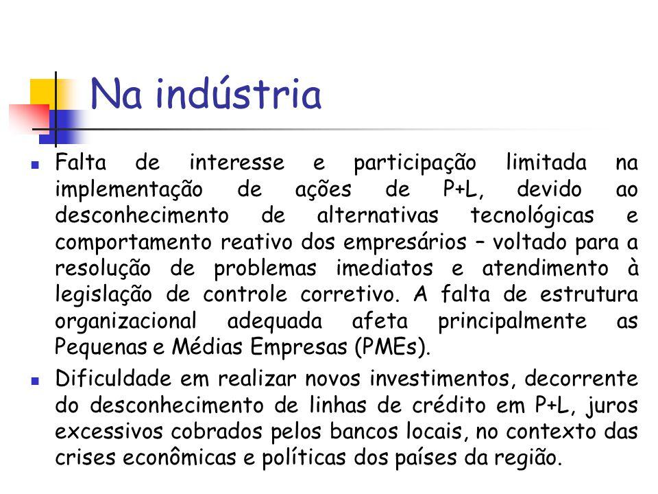 Na indústria Falta de interesse e participação limitada na implementação de ações de P+L, devido ao desconhecimento de alternativas tecnológicas e com