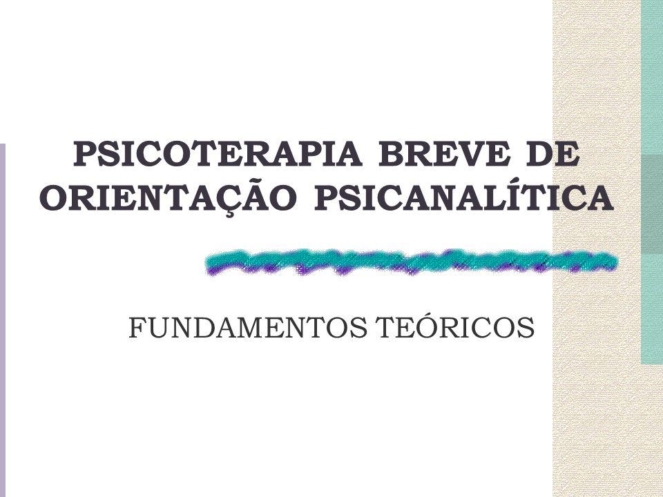 PSICOTERAPIA BREVE DE ORIENTAÇÃO PSICANALÍTICA FUNDAMENTOS TEÓRICOS