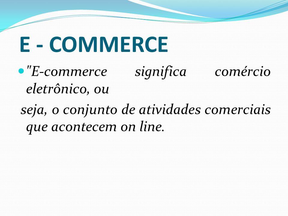 B2B – BUSSINES-TO-BUSSINES É a Negociação Eletrônica entre empresas.