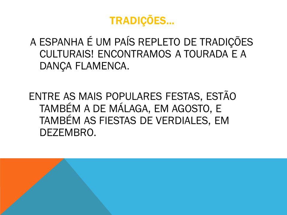 TRADIÇÕES... A ESPANHA É UM PAÍS REPLETO DE TRADIÇÕES CULTURAIS! ENCONTRAMOS A TOURADA E A DANÇA FLAMENCA. ENTRE AS MAIS POPULARES FESTAS, ESTÃO TAMBÉ