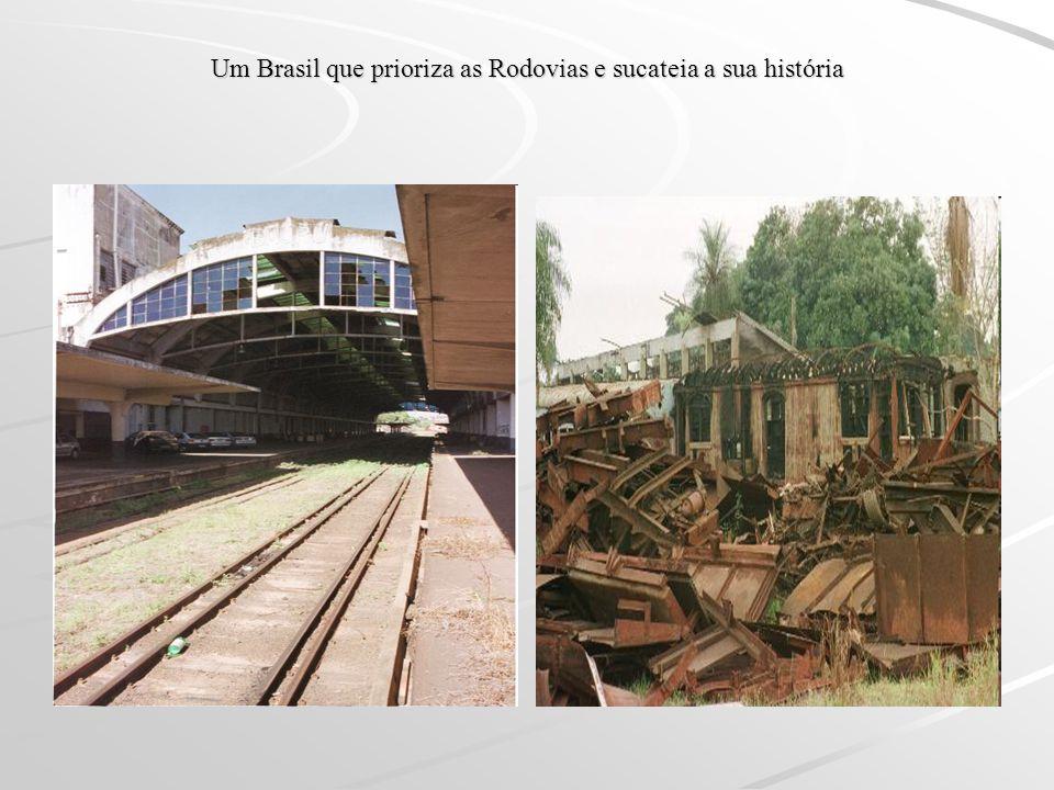 Um Brasil que prioriza as Rodovias e sucateia a sua história