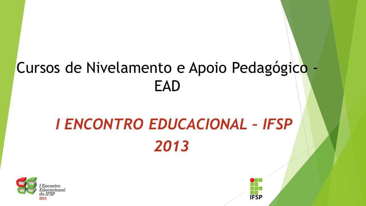Cursos de Nivelamento e Apoio Pedagógico - EAD I ENCONTRO EDUCACIONAL – IFSP 2013