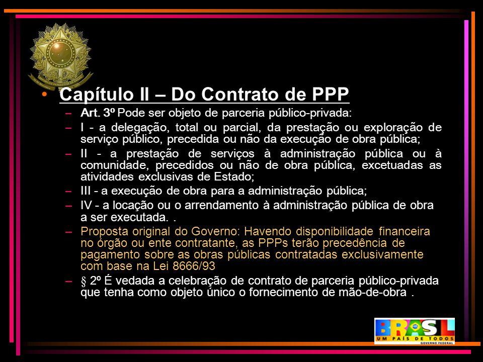 Capítulo II – Do Contrato de PPP –Art. 3º Pode ser objeto de parceria público-privada: –I - a delegação, total ou parcial, da prestação ou exploração
