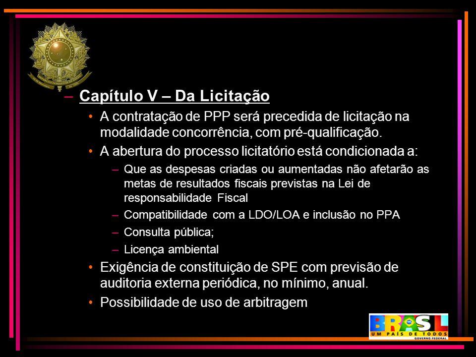 –Capítulo V – Da Licitação A contratação de PPP será precedida de licitação na modalidade concorrência, com pré-qualificação. A abertura do processo l