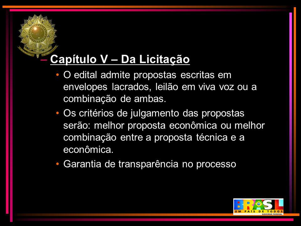 –Capítulo V – Da Licitação O edital admite propostas escritas em envelopes lacrados, leilão em viva voz ou a combinação de ambas. Os critérios de julg