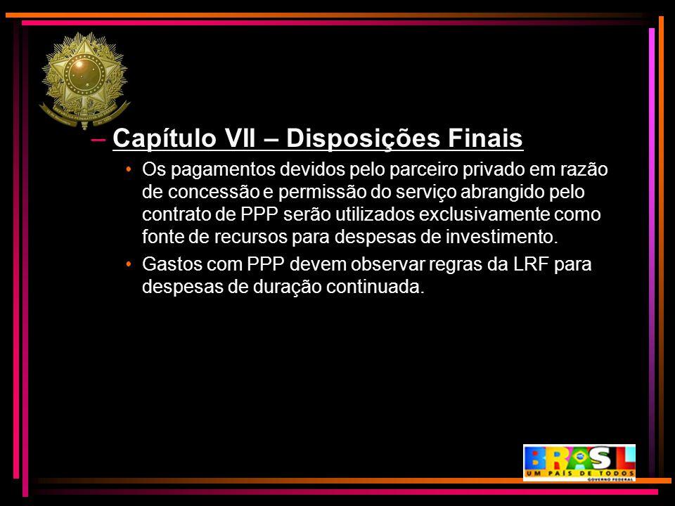 –Capítulo VII – Disposições Finais Os pagamentos devidos pelo parceiro privado em razão de concessão e permissão do serviço abrangido pelo contrato de
