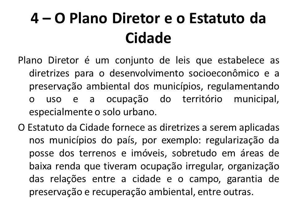 4 – O Plano Diretor e o Estatuto da Cidade Plano Diretor é um conjunto de leis que estabelece as diretrizes para o desenvolvimento socioeconômico e a