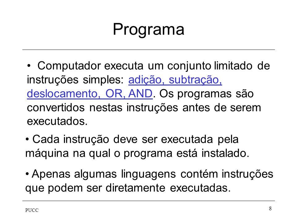 PUCC 8 Programa Cada instrução deve ser executada pela máquina na qual o programa está instalado. Apenas algumas linguagens contém instruções que pode