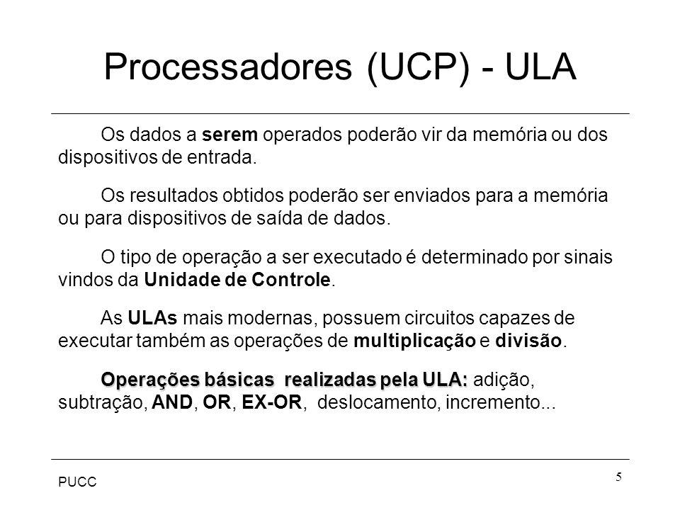 PUCC 5 Processadores (UCP) - ULA Os dados a serem operados poderão vir da memória ou dos dispositivos de entrada. Os resultados obtidos poderão ser en