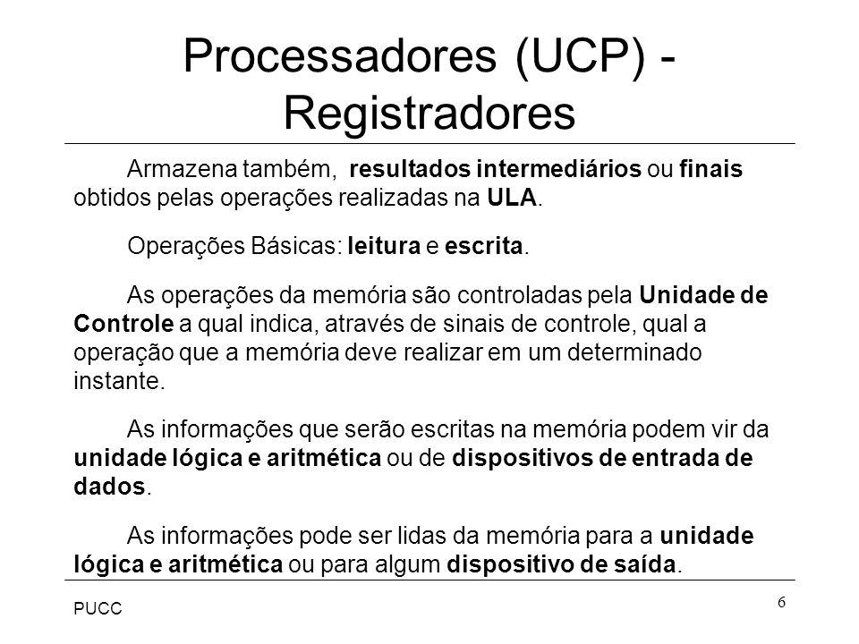 PUCC 7 Processadores (UCP) - Registradores Há um determinado número de registradores, cada um com uma dada função.