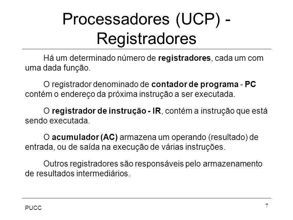 PUCC 7 Processadores (UCP) - Registradores Há um determinado número de registradores, cada um com uma dada função. O registrador denominado de contado