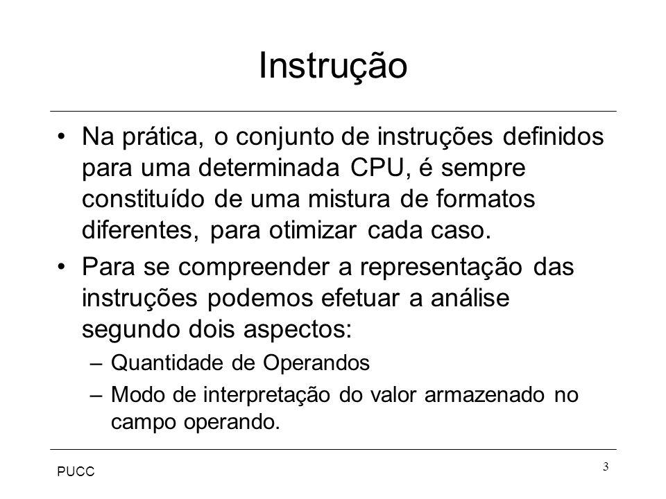 PUCC 3 Instrução Na prática, o conjunto de instruções definidos para uma determinada CPU, é sempre constituído de uma mistura de formatos diferentes,