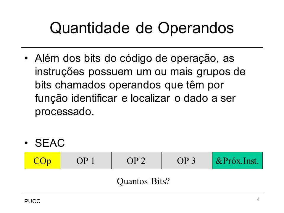 PUCC 4 Quantidade de Operandos Além dos bits do código de operação, as instruções possuem um ou mais grupos de bits chamados operandos que têm por fun