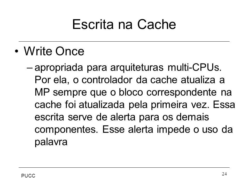 PUCC 24 Escrita na Cache Write Once –apropriada para arquiteturas multi-CPUs.