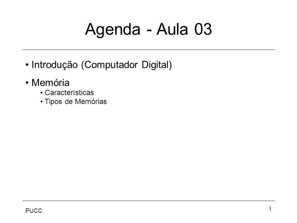 PUCC 1 Agenda - Aula 03 Introdução (Computador Digital) Memória Características Tipos de Memórias
