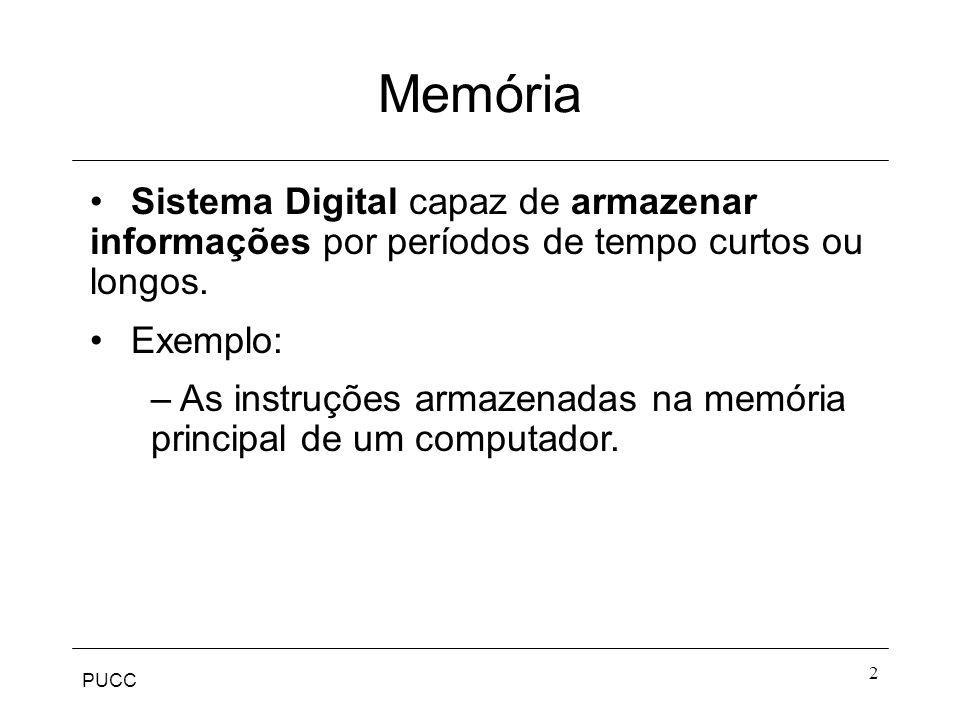 PUCC 2 Memória Sistema Digital capaz de armazenar informações por períodos de tempo curtos ou longos. Exemplo: – As instruções armazenadas na memória
