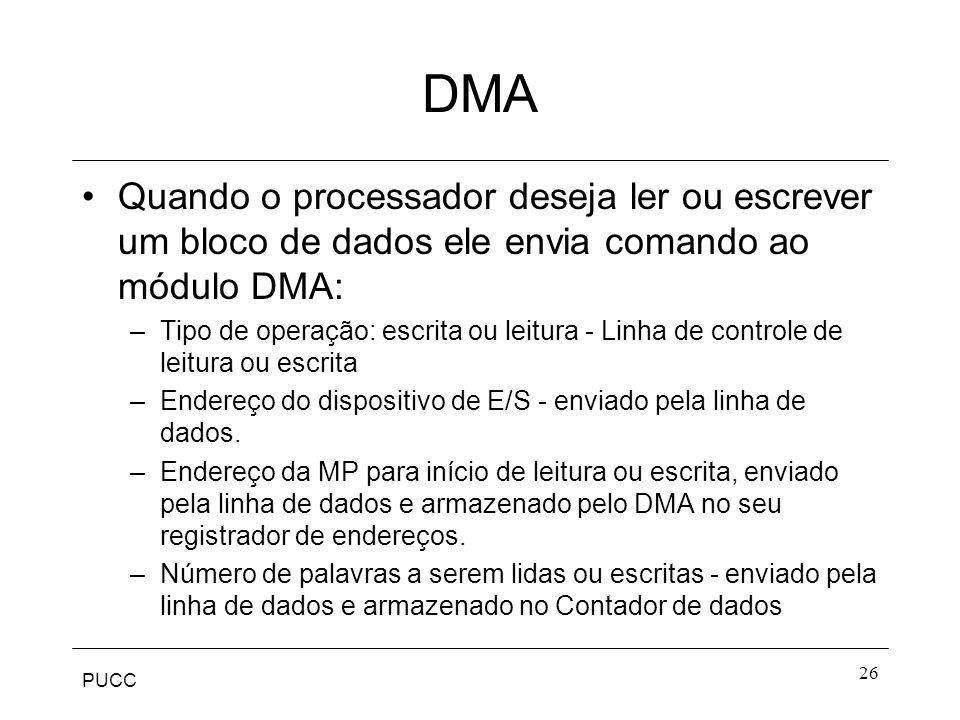 PUCC 26 DMA Quando o processador deseja ler ou escrever um bloco de dados ele envia comando ao módulo DMA: –Tipo de operação: escrita ou leitura - Lin