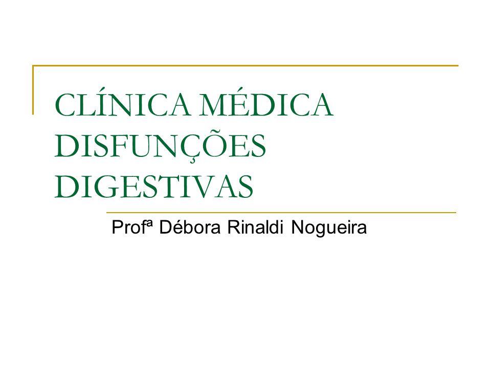 CLÍNICA MÉDICA DISFUNÇÕES DIGESTIVAS Profª Débora Rinaldi Nogueira