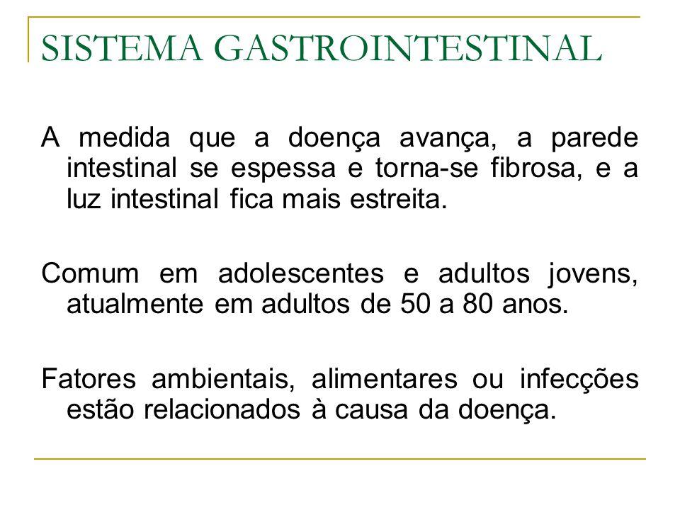 SISTEMA GASTROINTESTINAL A medida que a doença avança, a parede intestinal se espessa e torna-se fibrosa, e a luz intestinal fica mais estreita. Comum