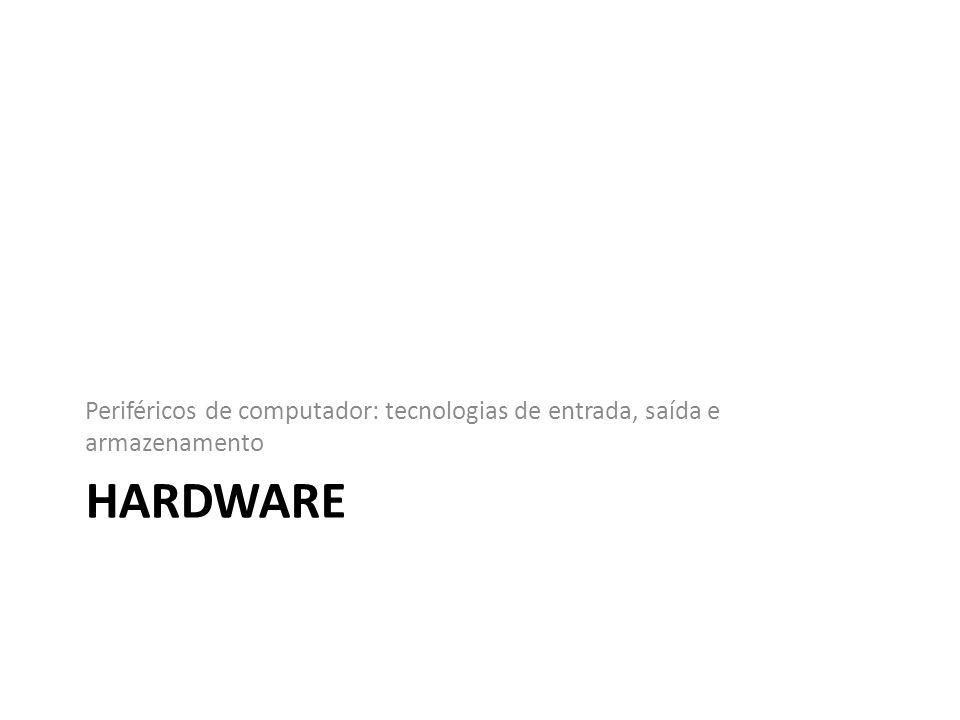 HARDWARE Periféricos de computador: tecnologias de entrada, saída e armazenamento